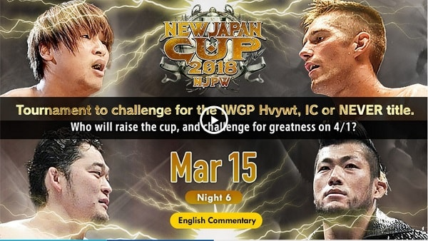 Watch NJPW New Japan Cup 2018 Day 6 – 3/15/2018 Live Online Full Show