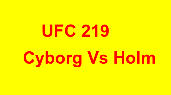 UFC 219 Cyborg Vs Holm