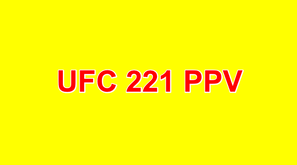 Watch UFC 221 PPV Live Online Full Show