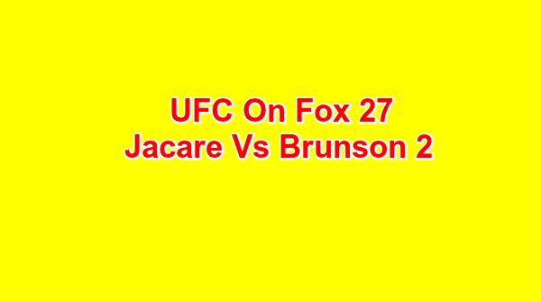 UFC on Fox 27 Jacare Vs Brunson 2 3/17/18